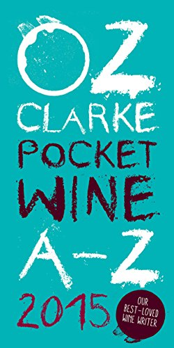 Oz Clarke Pocket Wine Book 2015: 7500 Wines, 4000 Producers, Vintage Charts, Wine and Food (Oz Clarke's Pocket Wine Book)