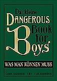 Das kleine Dangerous Book for Boys: Was man können muss