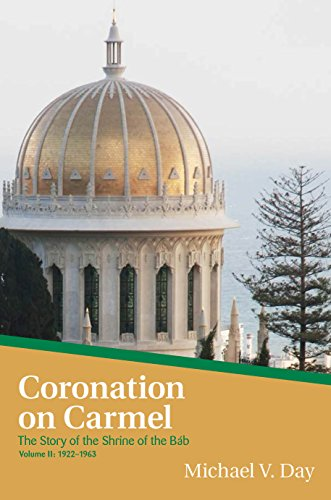 Coronation On Carmel: The Story of the Shrine of the Báb Volume II: 1922–1963 por Michael V. Day