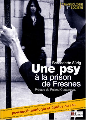 Une psy à la prison de Fresnes : Psychocriminologie Etudes de cas