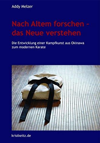 Nach Altem forschen - das Neue verstehen: Die Entwicklung einer Kampfkunst aus Okinawa zum modernen Karate