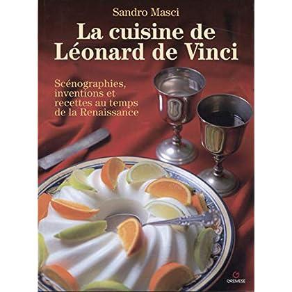 La cuisine de Léonard de Vinci: Scénographies, inventions et recettes au temps de la Renaissance