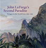 John La Farge′s Second Paradise - Voyages in the South Seas, 1890-1891
