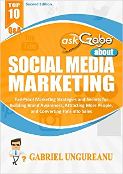 askGabe about Social Media Marketing: Fail-Proof Marketing Strategies and Secrets for Building Brand Awareness, Attracting More People, and Converting ... (The askGabe Series) (English Edition) von [Ungureanu, Gabriel]