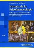 Historia de la Psicofarmacología. Tomo 1. De los orígenes a la medicina científica: sobre los pilares Biológicos del Nacimiento de la Psicofarmacología.