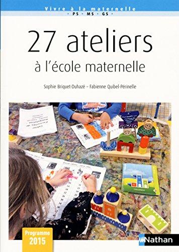 27 Ateliers à l'école maternelle - Cycle 1 par Sophie BRIQUET-DUHAZÉ