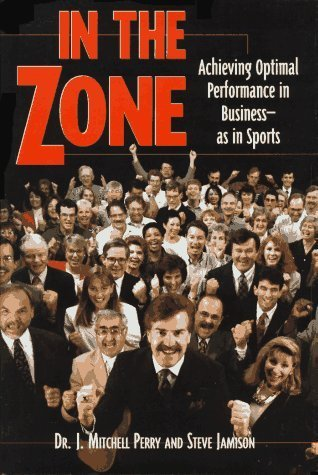 In the Zone: Achieving Optimal Performance in Business-As in Sports by J. Mitchell Perry (1997-04-03)
