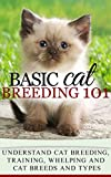 Cats: Cat Breeding for beginners - Cat Breeding 101 - Cat Breeds and Types, Cat Breeding, Training, Whelping (Cat people Books - Cat Breeds - Cat Lovers Books)