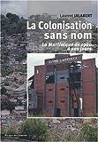 Image de La Colonisation sans nom : La Martinique de 1960 à nous jours