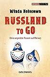 Russland to go: Eine ungeübte Russin auf Reisen - Wlada Kolosowa