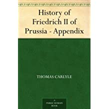 History of Friedrich II of Prussia - Appendix (English Edition)