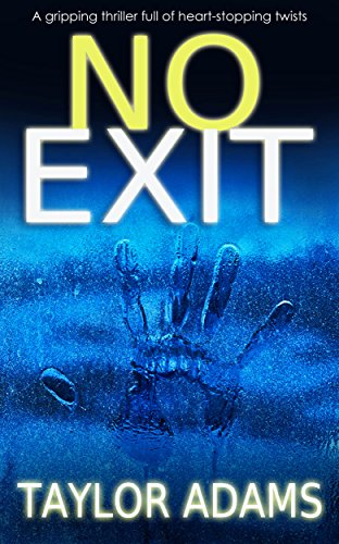 NO EXIT a gripping thriller full of heart-stopping twists by [ADAMS, TAYLOR]
