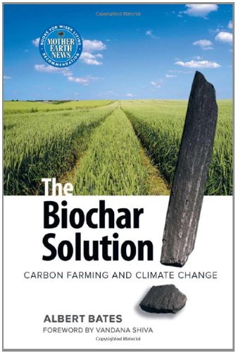 The Biochar Solution: Carbon Farming and Climate Change (Sustainable Agriculture)