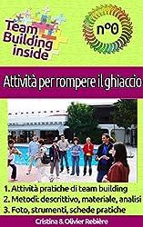 Team Building inside n°0: Attività per rompere il ghiaccio: Create e vivete lo spirito di squadra! (Italian Edition)