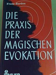 Die Praxis der magischen Evokation. Anleitung zur Anrufung von Wesen uns umgebender Sphären