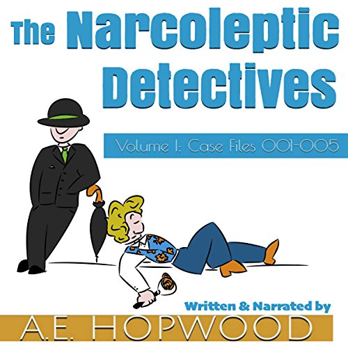 The Narcoleptic Detectives: Volume I: Case Files 001-005 - A.E. Hopwood - Unabridged