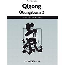 Qigong Übungsbuch 2: Dong-Gong ( Bewegtes Qigong) (Körper, Geist und Seele)