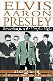 Elvis Aaron Presley: Revelations from the Memphis Mafia by Alanna Nash (1995-05-01)