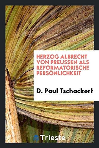 Herzog Albrecht Von Preussen ALS Reformatorische Persönlichkeit