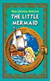 The Little Mermaid. An Illustrated Classic Fairy Tale for Kids by Hans Christian Andersen (Excellent for Bedtime & Young Readers)