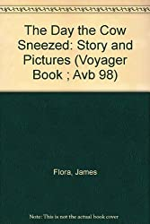 The Day the Cow Sneezed: Story and Pictures (Voyager Book ; Avb 98) by James Flora (1975-09-05)