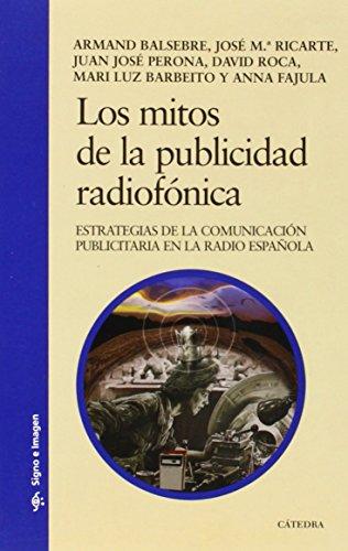 Los mitos de la publicidad radiofónica: Estrategias de la comunicación publicitaria en la radio española (Signo E Imagen) por Armand Balsebre