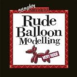 Rude Balloon Modelling (Shenanigans)