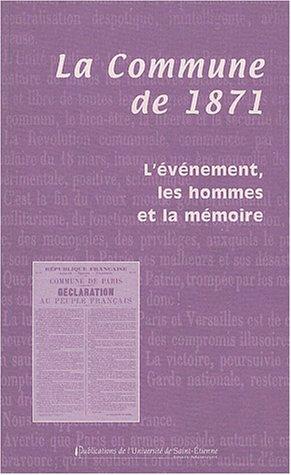 La Commune de 1871 : L'événement, les hommes et la mémoire, Actes du colloque organisé à Précieux et à Montbrison les 15 et 16 mars 2003
