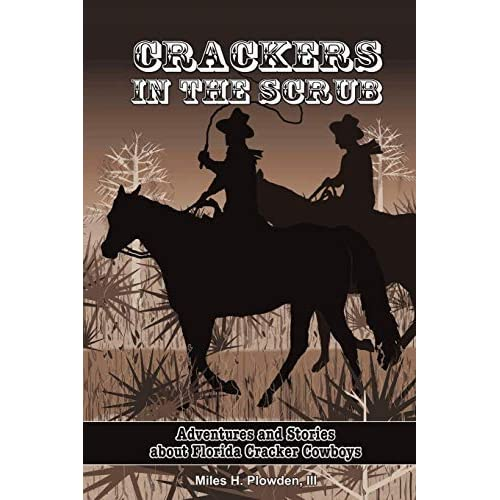 [Crackers in the Scrub: Adventures and Stories about Florida's Cracker Cowboys] [By: Plowden III, Miles H] [March, 2009]