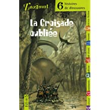 La Croisade oubliée : Six histoires de dinosaures