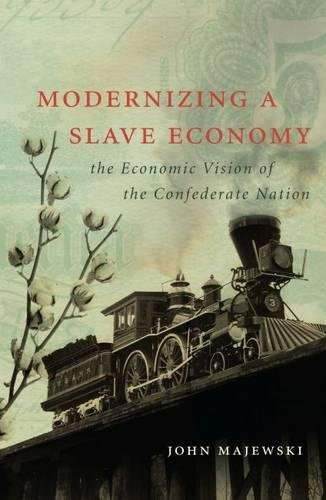 Modernizing a Slave Economy: The Economic Vision of the Confederate Nation (Civil War America)