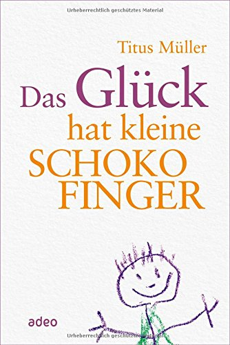Buchseite und Rezensionen zu 'Das Glück hat kleine Schokofinger' von Titus Müller