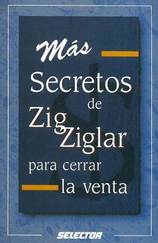 Descargar Libro Mas Secretos de Zig Ziglar Para Cerrar la Venta = Zig Ziglar's Secrets of Closing the Sale de Zig Ziglar