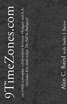 9TimeZones.com - an eMail screenplay collaboration between Hungary and L.A. (includes first draft script 'The Fall In Budapest') (English Edition) di [Baird, Alan C., Bartos, Aniko J.]