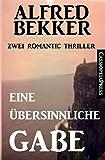 Eine übersinnliche Gabe: Zwei Romantic Thriller von Alfred Bekker