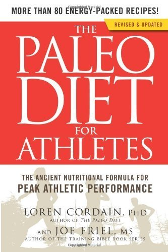 The Paleo Diet for Athletes: The Ancient Nutritional Formula for Peak Athletic Performance by Cordain, Loren, Friel, Joe (2012) Paperback