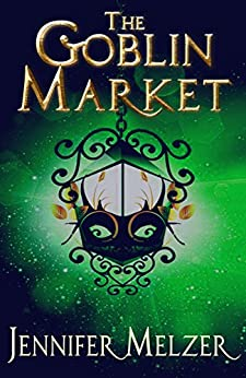 The Goblin Market (Into the Green Book 1) by [Melzer, Jennifer]