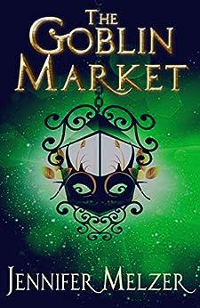 The Goblin Market (Into the Green Book 1) (English Edition) di [Melzer, Jennifer]