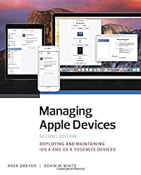 Managing Apple Devices: Deploying and Maintaining iOS 8 and OS X Yosemite Devices (2nd Edition) by Arek Dreyer (2015-05-18)