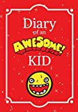 Diary of an Awesome Kid: Children's Journal: 100 Pages Lined, Creative Journal, Notebook, Diary (7 x 10 inches): Volume 1