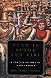 Born in Blood & Fire – A Concise History of Latin America