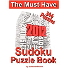 The Must Have 2012 Sudoku Puzzle Book: 366 Sudoku Puzzle Games to challenge you every day of the year. Randomly distributed and ranked from quick through nasty to cruel and deadly! Killer Sudoku by Jonathan Bloom (30-Aug-2011) Paperback