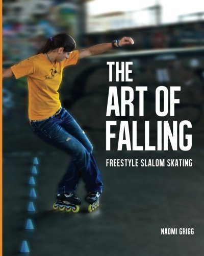 The Art of Falling: Freestyle Slalom Skating 1st edition by Grigg, Naomi (2014) Paperback