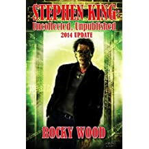 Stephen King: Unpublished, Uncollected – 2014 Update: STEPHEN KING: UNCOLLECTED, UNPUBLISHED 2014 UPDATE to the FOURTH REVISED and EXPANDED EDITION! (English Edition)