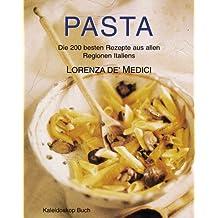 Pasta: Die 200 besten Nudelgerichte aus allen Regionen Italiens