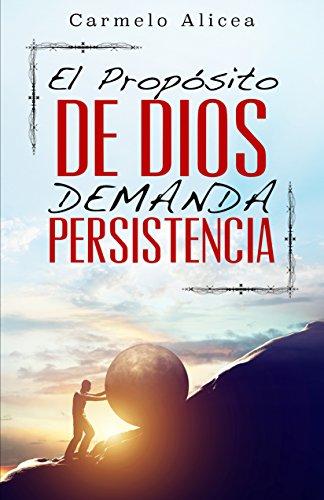 El Propósito de Dios Demanda Persistencia (Gods Purpose Demands Persistance nº 1) por Carmelo Alicea