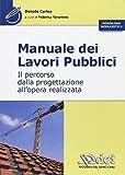 Manuale dei lavori pubblici. Il percorso dalla progettazione all'opera realizzata