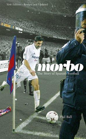 Morbo: The Story of Spanish Football por Philip Ball