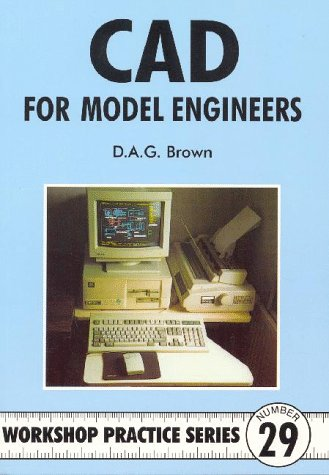 C.A.D for Model Engineers (Workshop Practice) por D.A.G. Brown