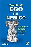 Ego è il nemico. Come dominare il nostro più grande...